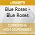 Blue Roses - Blue Roses