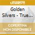 Golden Silvers - True Romance