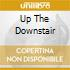 UP THE DOWNSTAIR