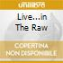 LIVE...IN THE RAW