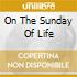 ON THE SUNDAY OF LIFE