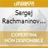 Sergej Rachmaninov - Sonata Per Pianoforte N.2, Variazioni Su Un Tema Di Chopin, Morceaux De Fantasie
