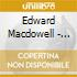Edward Macdowell - Suite N.1 Op.42, N.2 Op.48