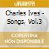Charles Ives - Songs, Vol.3