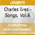 Charles Ives - Songs, Vol.6