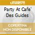 PARTY AT CAFE' DES GUIDES