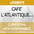 CAFE' L'ATLANTIQUE (2CDx1)