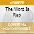 THE WORD IS RAP