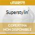 SUPERSTYLIN'