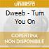 Dweeb - Turn You On