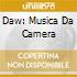 DAW: MUSICA DA CAMERA