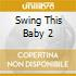 Swing This Baby 2