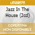 JAZZ IN THE HOUSE (2CD)
