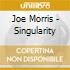 Joe Morris - Singularity