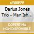 Darius Jones Trio - Man'Ish Boy (A Raw & Beautiful Thing)