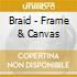 Braid - Frame & Canvas