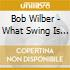 Bob Wilber - What Swing Is All About..