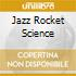 JAZZ ROCKET SCIENCE