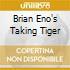 BRIAN ENO'S TAKING TIGER