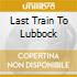 LAST TRAIN TO LUBBOCK
