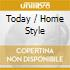 TODAY / HOME STYLE