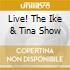 LIVE! THE IKE & TINA SHOW