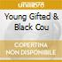YOUNG GIFTED & BLACK COU