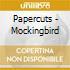 Papercuts - Mockingbird