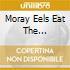 MORAY EELS EAT THE...