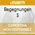 BEGEGNUNGEN II