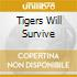 TIGERS WILL SURVIVE
