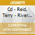 CD - REID, TERRY - RIVER EXPANDED LTD ED.