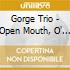 Gorge Trio - Open Mouth, O' Wisp