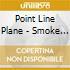 Point Line Plane - Smoke Signals