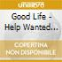 Good Life - Help Wanted Nights