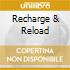 RECHARGE & RELOAD