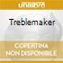 TREBLEMAKER