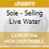 SELLING LIVE WATER