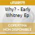 Why? - Early Whitney Ep