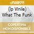 (LP VINILE) WHAT THE FUNK