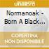 Normanoak - Born A Black Diamond