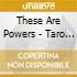 These Are Powers - Taro Tarot
