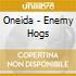 Oneida - Enemy Hogs