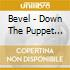 CD - BEVEL - DOWN THE PUPPET STRING,