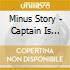 Minus Story - Captain Is Dead, Let The Drum Corpse
