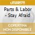 Parts & Labor - Stay Afraid