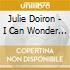 Julie Doiron - I Can Wonder What You Did With Your Day