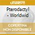 Pterodactyl - Worldwid