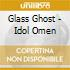 Glass Ghost - Idol Omen
