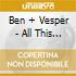 Ben + Vesper - All This Coul Kill You